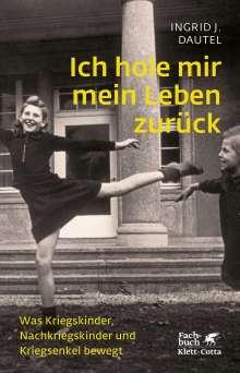 Ingrid J. Dautel: Ich hole mir mein Leben zurück, Buch
