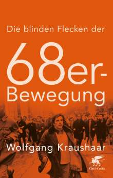 Wolfgang Kraushaar: Die blinden Flecken der 68er Bewegung, Buch