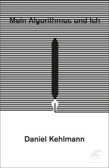Daniel Kehlmann: Mein Algorithmus und ich, Buch
