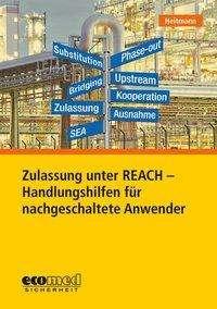 Kerstin Heitmann: Zulassung unter REACH - Handlungshilfen für nachgeschaltete Anwender, Buch