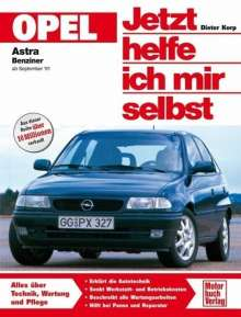 Dieter Korp: Opel Astra. Benziner ab September '91. Jetzt helfe ich mir selbst, Buch