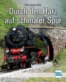 Klaus-Jürgen Kühne: Durch den Harz auf schmaler Spur, Buch