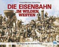 Kristiane Müller-Urban: Die Eisenbahn im Wilden Westen, Buch