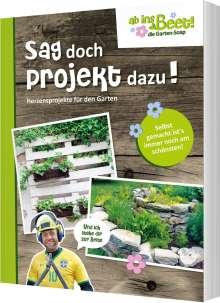 Sag doch Projekt dazu! ab ins Beet! die Garten-Soap, Buch