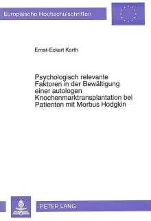 Ernst-Eckart Korth: Psychologisch relevante Faktoren in der Bewältigung einer autologen Knochenmarktransplantation bei Patienten mit Morbus Hodgkin, Buch