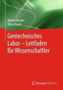 Kirsten Bender: Gentechnisches Labor - Leitfaden für Wissenschaftler, Buch