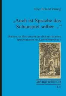 """Freyr Roland Varwig: """"Auch ist Sprache das Schauspiel selber ..."""", Buch"""
