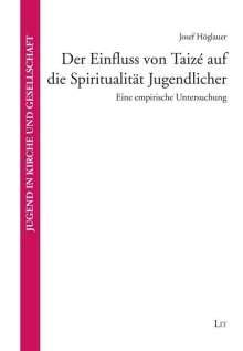 Josef Höglauer: Der Einfluss von Taizé auf die Spiritualität Jugendlicher, Buch