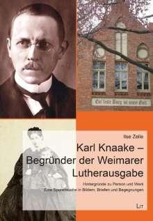 Ilse Zelle: Karl Knaake - Begründer der Weimarer Lutherausgabe, Buch