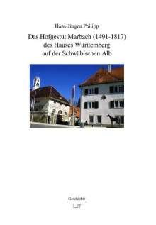 Hans-Jürgen Philipp: Das Hofgestüt Marbach (1491-1817) des Hauses Württemberg auf der Schwäbischen Alb, Buch