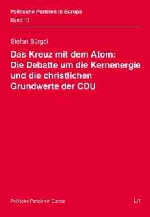 Stefan Bürgel: Das Kreuz mit dem Atom: Die Debatte um die Kernenergie und die christlichen Grundwerte der CDU, Buch