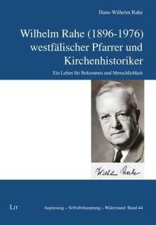 Hans-Wilhelm Rahe: Wilhelm Rahe (1896-1976) - westfälischer Pfarrer und Kirchenhistoriker, Buch