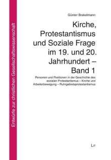 Günter Brakelmann: Kirche, Protestantismus und Soziale Frage im 19. und 20. Jahrhundert - Band 1, Buch