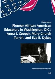 Marina Bacher: Pioneer African American Educators in Washington, D.C.: Anna J. Cooper, Mary Church Terrell, and Eva B. Dykes, Buch