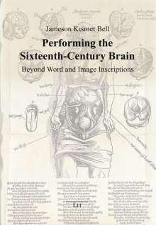 Jameson Kismet Bell: Performing the Sixteenth-Century Brain, Buch
