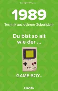 Christopher Clausen: Du bist so alt wie ... Technikwissen für Geburtstagskinder 1989, Buch