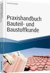 Bernhard Metzger: Praxishandbuch Bauteil- und Baustoffkunde, Buch
