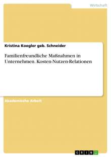 Kristina Koegler geb. Schneider: Familienfreundliche Maßnahmen in Unternehmen. Kosten-Nutzen-Relationen, Buch