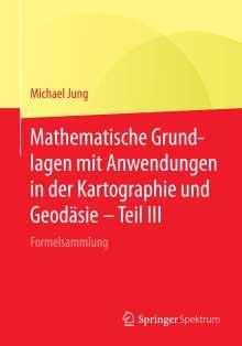 Michael Jung: Mathematische Grundlagen mit Anwendungen in der Kartographie und Geodäsie - Teil III, Buch