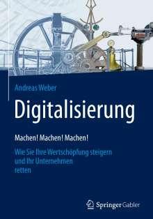 Andreas Weber: Digitalisierung - Machen! Machen! Machen!, Buch