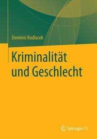 Dominic Kudlacek: Kriminalität und Geschlecht, Buch
