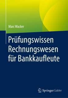 Marc Wacker: Prüfungswissen Rechnungswesen für Bankkaufleute, Buch