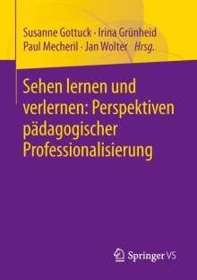 Sehen lernen und verlernen: Perspektiven pädagogischer Professionalisierung, Buch