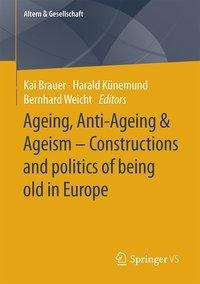 Ageing, Anti-Ageing & Ageism - Constructions and politics of being old in Europe, Buch