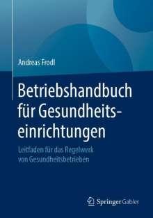 Andreas Frodl: Betriebshandbuch für Gesundheitseinrichtungen, Buch