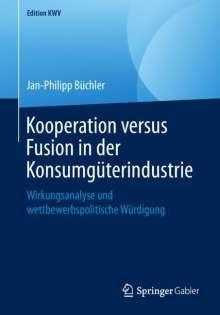 Jan-Philipp Büchler: Kooperation versus Fusion in der Konsumgüterindustrie, Buch
