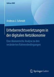 Andreas J. Schmidt: Urheberrechtsverletzungen in der digitalen Netzökonomie, Buch