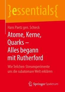 Hans Paetz gen. Schieck: Atome, Kerne, Quarks - Alles begann mit Rutherford, Buch