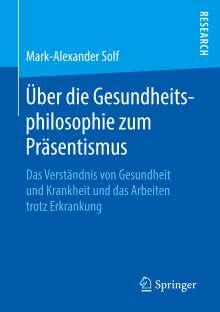Mark-Alexander Solf: Über die Gesundheitsphilosophie zum Präsentismus, Buch