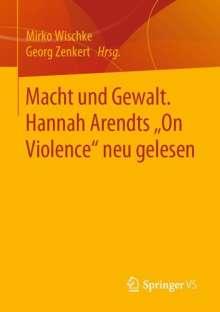 """Macht und Gewalt. Hannah Arendts """"On Violence"""" neu gelesen, Buch"""