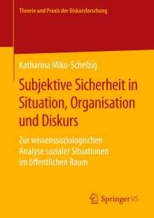 Katharina Miko-Schefzig: Subjektive Sicherheit in Situation, Organisation und Diskurs, Buch