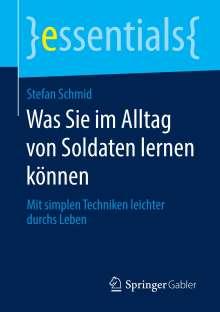 Stefan Schmid: Was Sie im Alltag von Soldaten lernen können, Buch