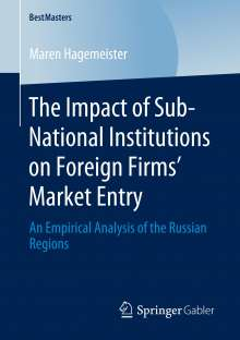 Maren Hagemeister: The Impact of Sub-National Institutions on Foreign Firms´ Market Entry, Buch