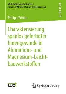 Philipp Wittke: Charakterisierung spanlos gefertigter Innengewinde in Aluminium- und Magnesium-Leichtbauwerkstoffen, Buch