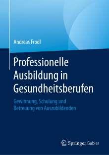 Andreas Frodl: Professionelle Ausbildung in Gesundheitsberufen, Buch