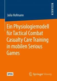 Julia Hofmann: Ein Physiologiemodell für Tactical Combat Casualty Care Training in mobilen Serious Games, Buch