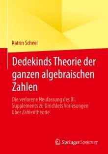 Katrin Scheel: Dedekinds Theorie der ganzen algebraischen Zahlen, Buch