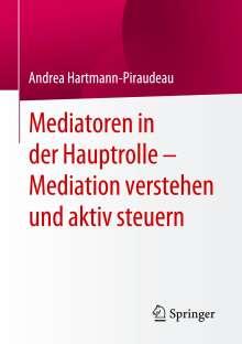 Andrea Hartmann-Piraudeau: Mediatoren in der Hauptrolle - Mediation verstehen und aktiv steuern, Buch
