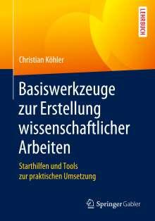 Christian Köhler: Basiswerkzeuge zur Erstellung wissenschaftlicher Arbeiten, Buch