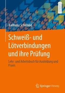 Karlheinz Schiebold: Schweiß- und Lötverbindungen und ihre Prüfung, Buch