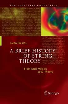 Dean Rickles: A Brief History of String Theory, Buch