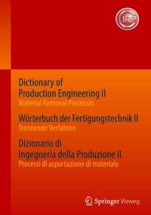 Dictionary of Production Engineering II - Material Removal Processes   Wörterbuch der Fertigungstechnik II - Trennende Verfahren   Dizionario di Ingegneria della Produzione II - Processi di asportazione di materiale, Buch