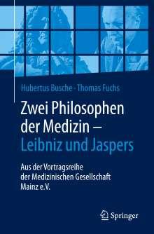 Hubertus Busche: Zwei Philosophen der Medizin - Leibniz und Jaspers