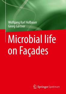Wolfgang Karl Hofbauer: Microbial life on Façades, Buch
