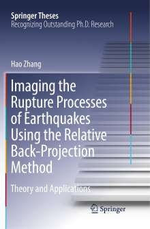 Hao Zhang: Imaging the Rupture Processes of Earthquakes Using the Relative Back-Projection Method, Buch