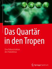 Klaus Heine: Das Quartär in den Tropen, Buch